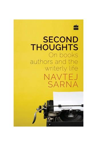 Second Thoughts: On Books Authors and the Writerly Life