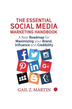 The Essential Social Media Marketing Handbook: A New Roadmap for Maximizing Your Brand Influence and Credibility