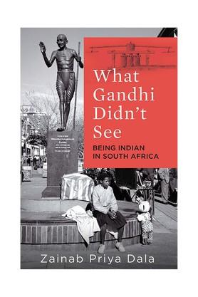 What Gandhi Didn't See: Being Indian in South Africa (10 September 2018)