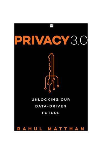 Privacy 3.0: Unlocking Our Data-Driven Future