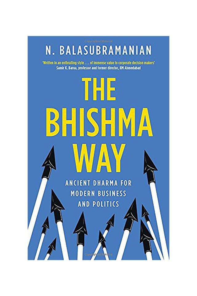 The Bhishma Way: Ancient Dharma for Modern Business and Politics