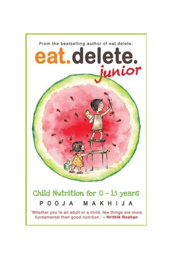 Eat Delete Junior: Child Nutrition for Zero to Fifteen Years