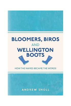Bloomers Biros and Wellington Boots: How the Names Became the Words