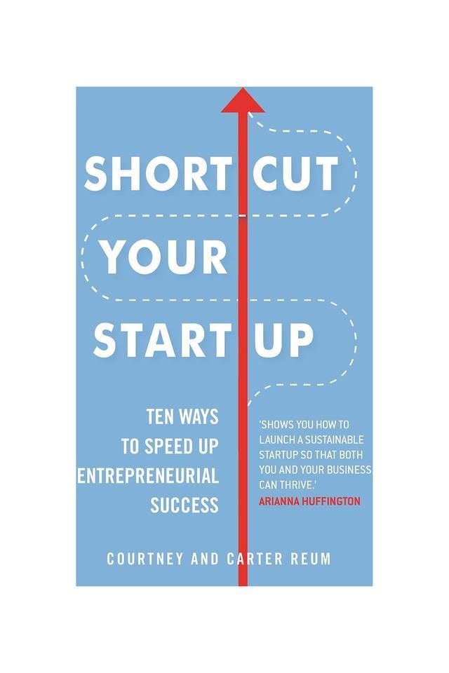Shortcut Your Startup: Ten Ways to Speed Up Entrepreneurial Success