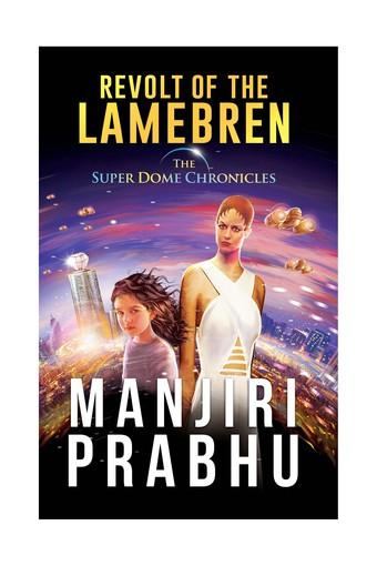 Revolt of the Lamebren: Book 1 of the Super-Dome Chronicles