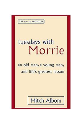 Tuesdays With Morrie: An old man a young man and lifes greatest lesson