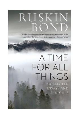 A Time for all Things: Collected Essays and Sketches