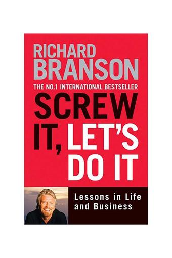 Screw It Lets Do It: Lessons in Life and Business