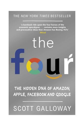 The Four: The Hidden DNA of Amazon Apple Facebook and Google