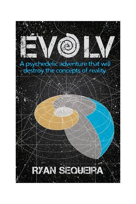 EVOLV A Psychedelic adventure that will destroy the concepts of reality