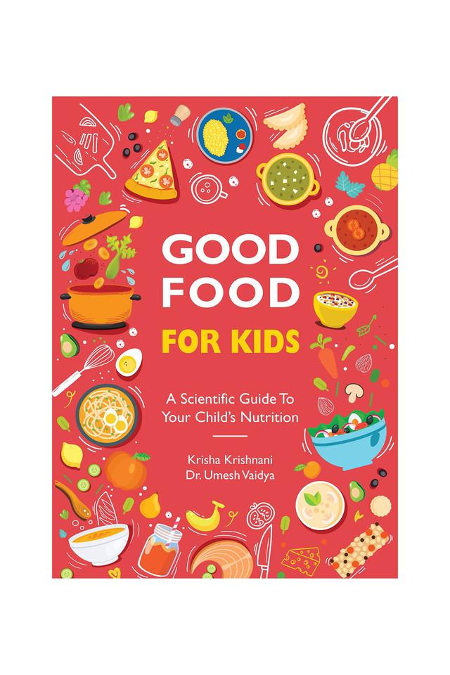 Good Food for Kids - A Scientific Guide to Your Child's Nutrition
