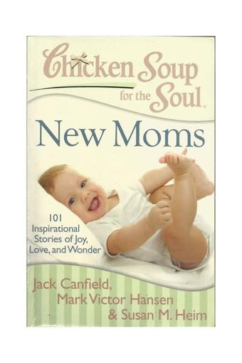 Chicken Soup for the Soul and Wonder 101 Inspirational Stories of Joy New Moms Love