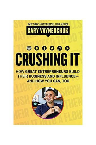 Crushing It!: How Great Entrepreneurs Build their Business and Influence and How You Can Too