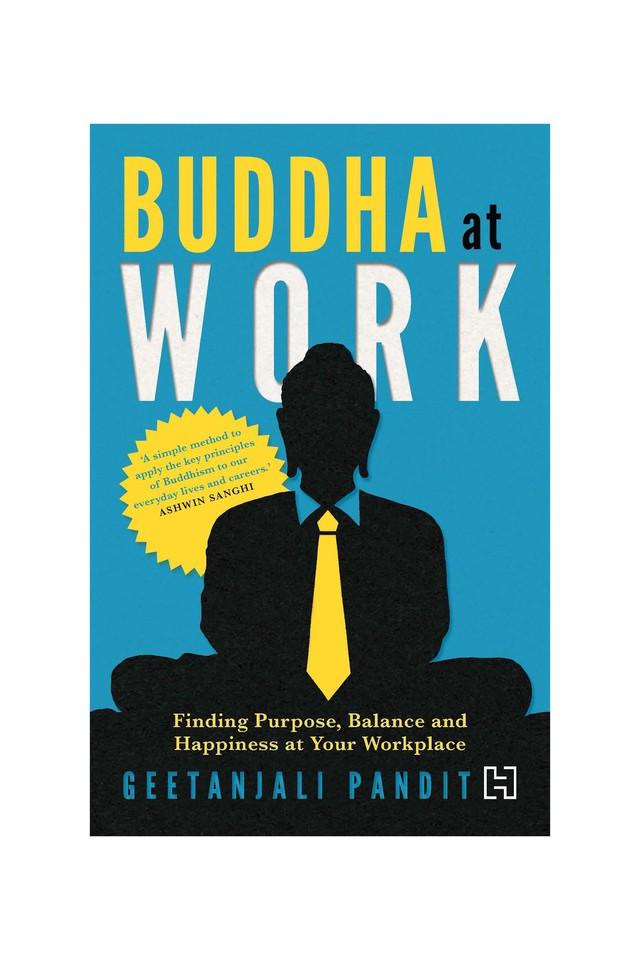 Buddha at Work: Finding Balance Purpose and Happiness at Your Workplace