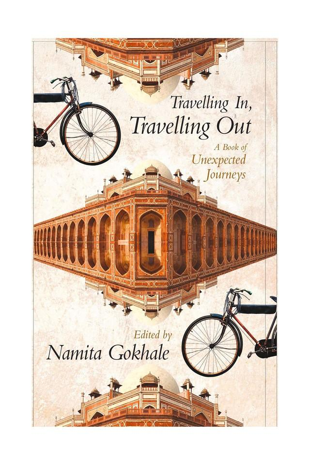Travelling In Travelling Out : A Book of Unexpected Journeys