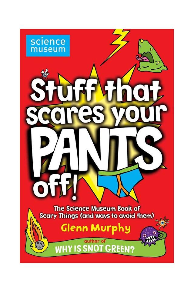 Stuff That Scares Your Pants Off!: The Science Museum Book of Scary Things (and ways to avoid them)