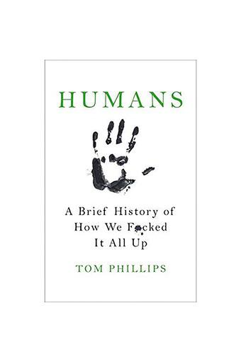 Humans: A Brief History of How We F*cked It All Up