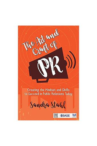 The Art and Craft of PR: Creating the Mindset and Skills to Succeed in Public Relations Today
